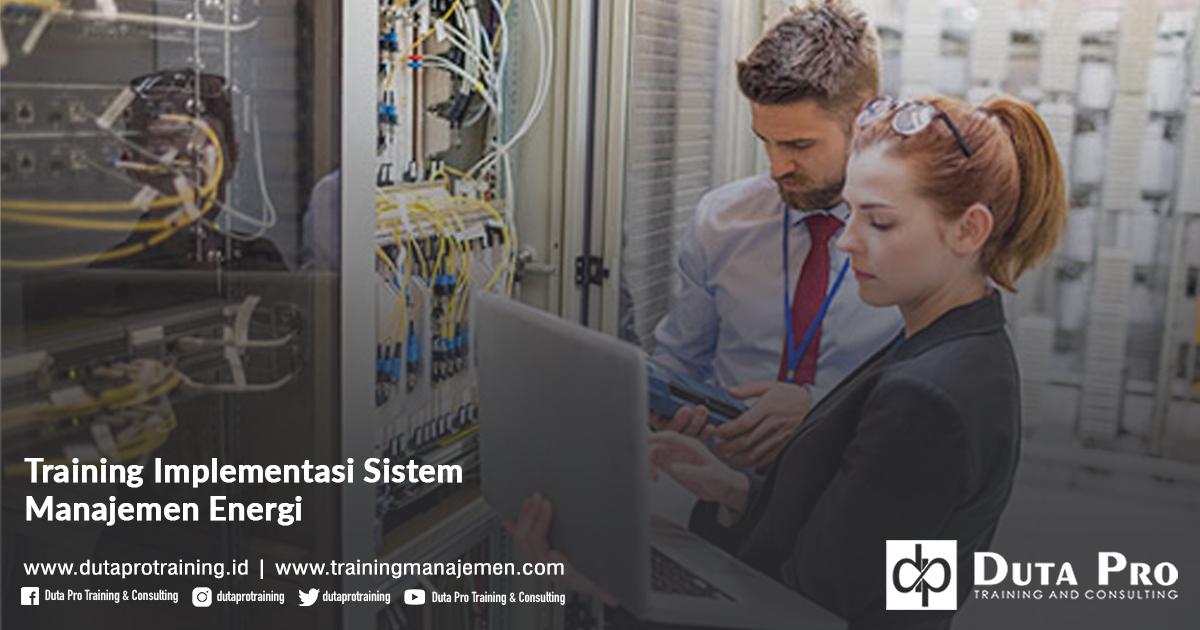 Training Implementasi Sistem Manajemen Energi Pelatihan Jakarta, Bandung, Jogja, Surabaya, Bali, Lombok, Kalimantan Duta Pro Training Manajemen