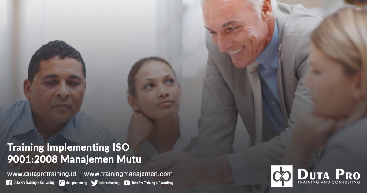 Training Implementing ISO 9001-2008 Manajemen Mutu Pelatihan Jakarta, Bandung, Jogja, Surabaya, Bali, Lombok, Kalimantan Duta Pro Training Manajemen