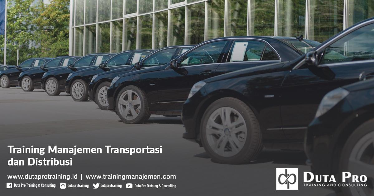 Training Manajemen Transportasi dan Distribusi Pelatihan Jakarta, Bandung, Jogja, Surabaya, Bali, Lombok, Kalimantan Duta Pro Training Manajemen